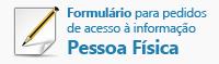 Acesse o arquivo PDF com formulário para pedidos de acesso à informação Pessoa Física